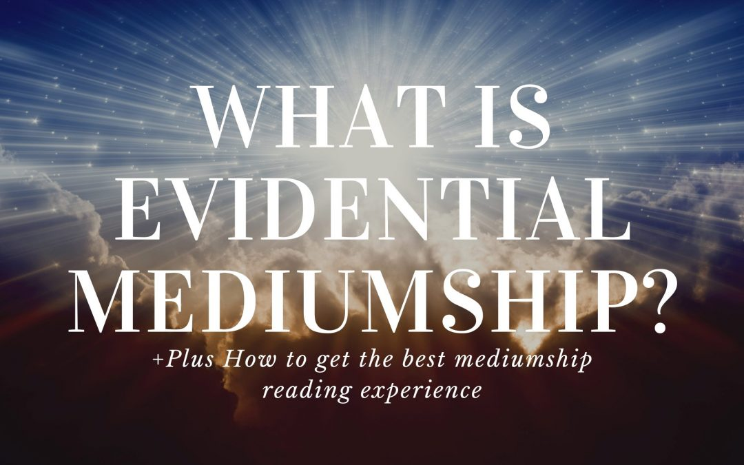 What is Evidential Mediumship? Plus 11 tips to get the best mediumship reading experience.